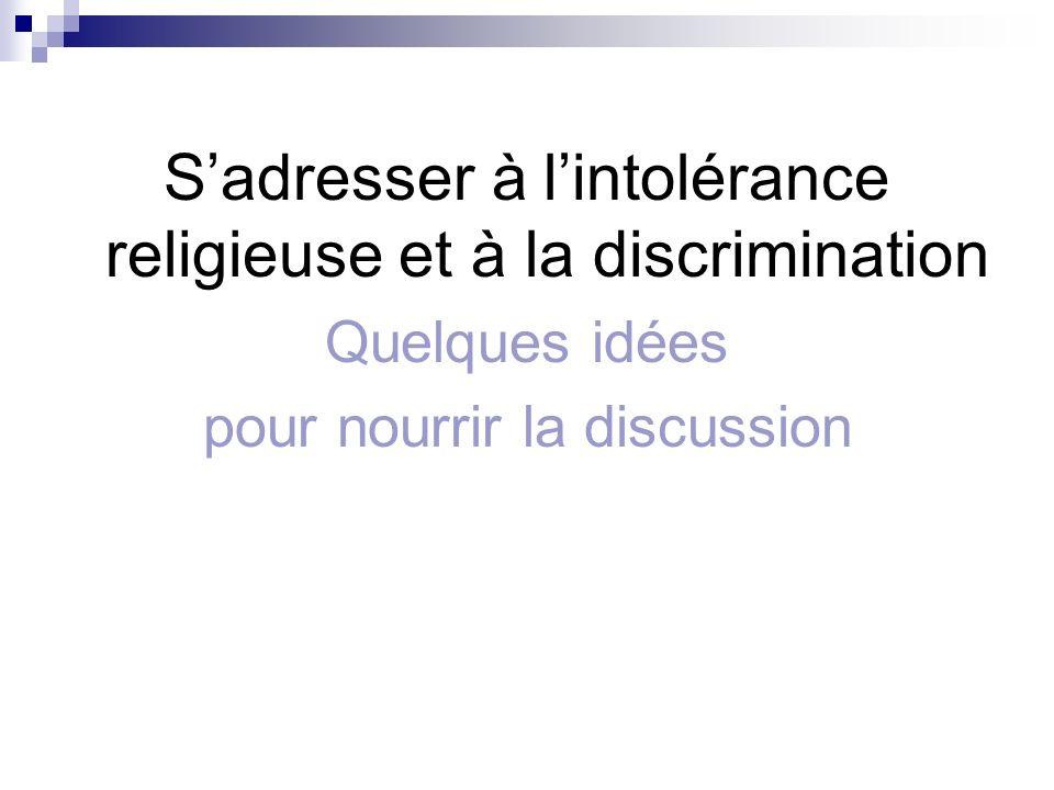 Sadresser à lintolérance religieuse et à la discrimination Quelques idées pour nourrir la discussion