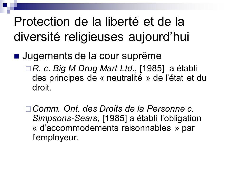 Protection de la liberté et de la diversité religieuses aujourdhui Jugements de la cour suprême R. c. Big M Drug Mart Ltd., [1985] a établi des princi