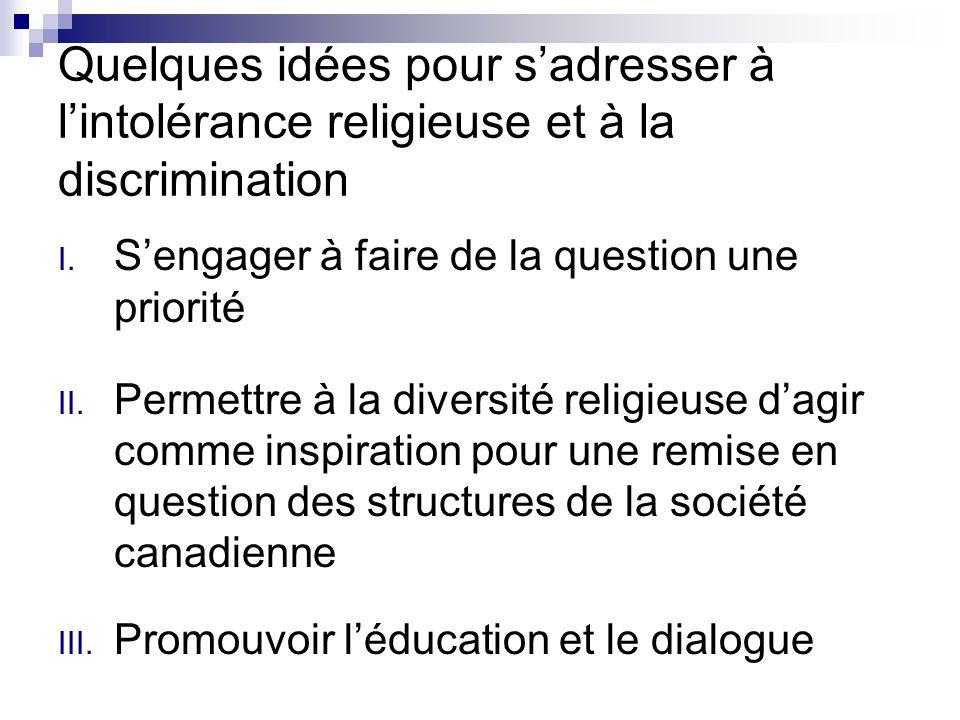Quelques idées pour sadresser à lintolérance religieuse et à la discrimination I. Sengager à faire de la question une priorité II. Permettre à la dive