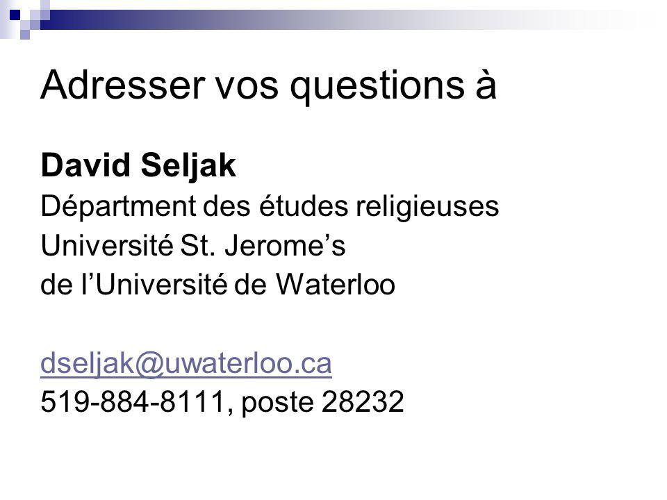 Adresser vos questions à David Seljak Départment des études religieuses Université St. Jeromes de lUniversité de Waterloo dseljak@uwaterloo.ca 519-884