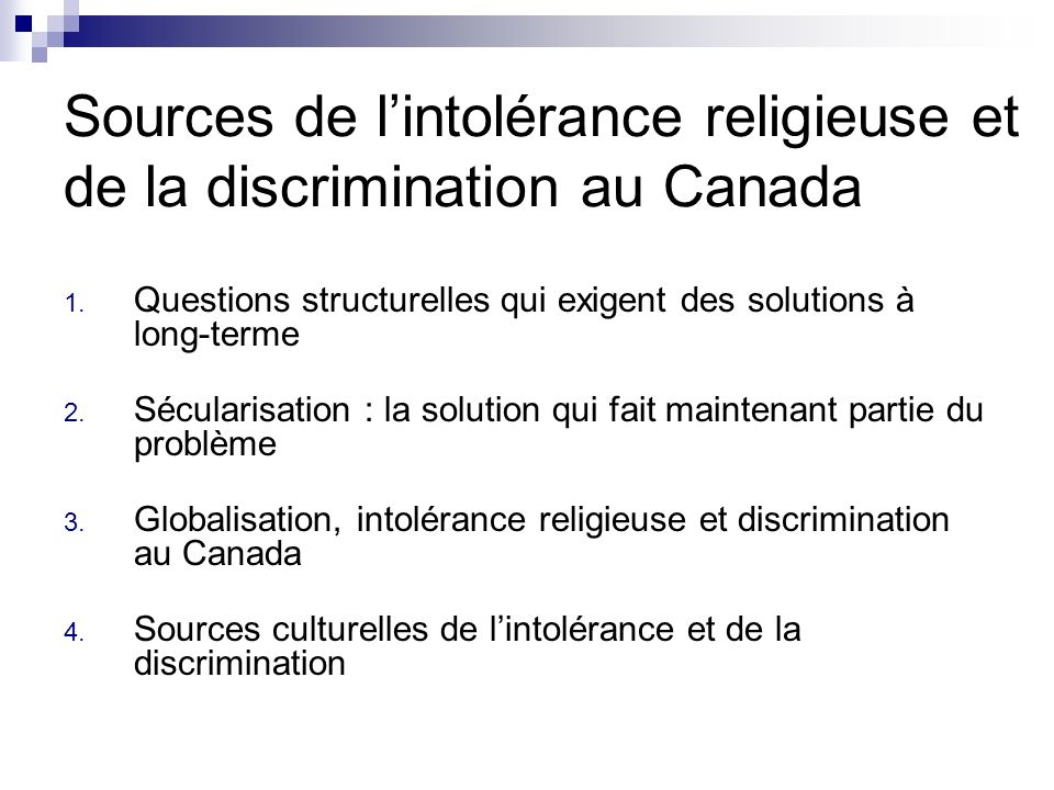 Sources de lintolérance religieuse et de la discrimination au Canada 1. Questions structurelles qui exigent des solutions à long-terme 2. Sécularisati