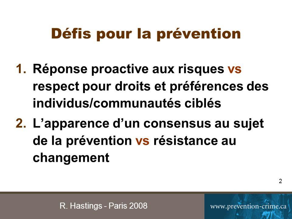 R. Hastings - Paris 2008 2 Défis pour la prévention 1.Réponse proactive aux risques vs respect pour droits et préférences des individus/communautés ci