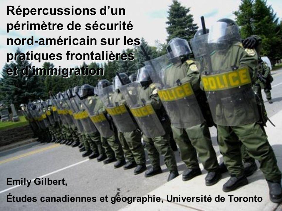 Emily Gilbert Répercussions dun périmètre de sécurité nord-américain sur les pratiques frontalières et dimmigration Emily Gilbert, Études canadiennes et géographie, Université de Toronto