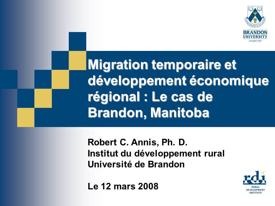 Migration temporaire et développement économique régional : Le cas de Brandon, Manitoba Robert C.