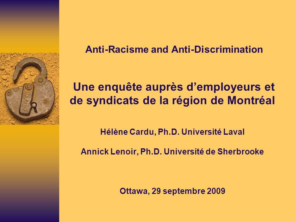 Anti-Racisme and Anti-Discrimination Une enquête auprès demployeurs et de syndicats de la région de Montréal Hélène Cardu, Ph.D.