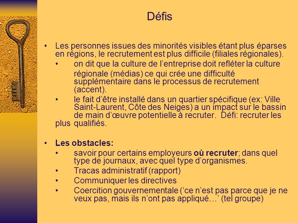 Défis Les personnes issues des minorités visibles étant plus éparses en régions, le recrutement est plus difficile (filiales régionales).