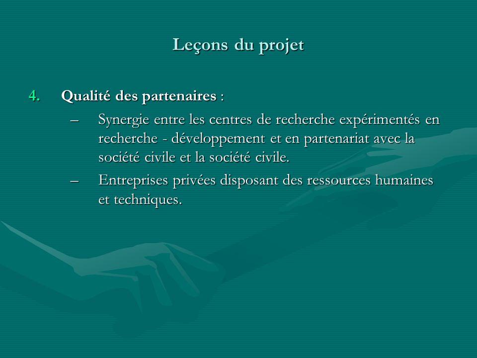 4.Qualité des partenaires : –Synergie entre les centres de recherche expérimentés en recherche - développement et en partenariat avec la société civil