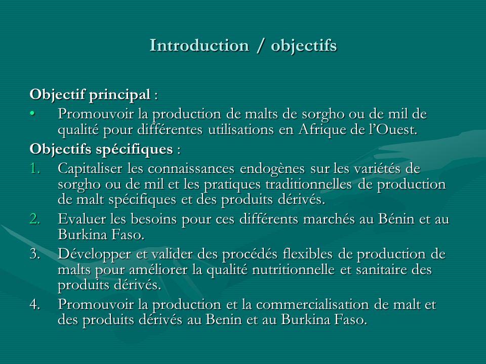 Introduction / objectifs Objectif principal : Promouvoir la production de malts de sorgho ou de mil de qualité pour différentes utilisations en Afriqu