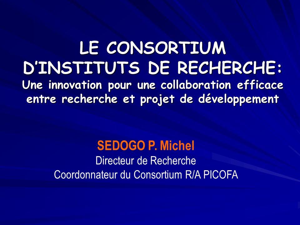 LE CONSORTIUM DINSTITUTS DE RECHERCHE: Une innovation pour une collaboration efficace entre recherche et projet de développement SEDOGO P.