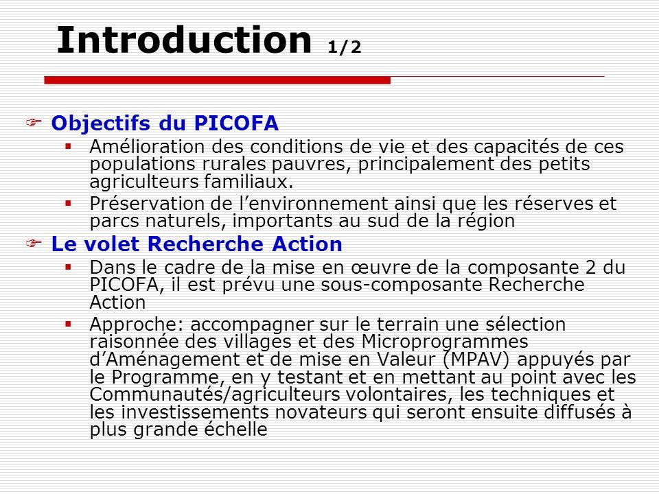 Introduction 1/2 Objectifs du PICOFA Amélioration des conditions de vie et des capacités de ces populations rurales pauvres, principalement des petits agriculteurs familiaux.