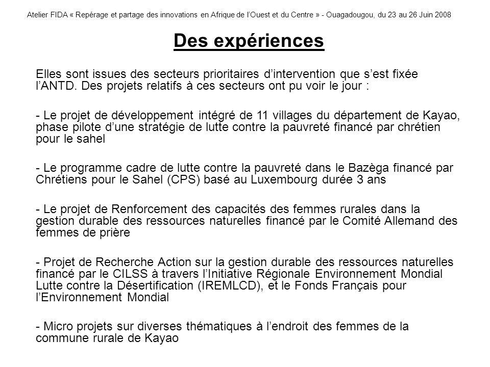 Atelier FIDA « Repérage et partage des innovations en Afrique de lOuest et du Centre » - Ouagadougou, du 23 au 26 Juin 2008 Des expériences Elles sont issues des secteurs prioritaires dintervention que sest fixée lANTD.