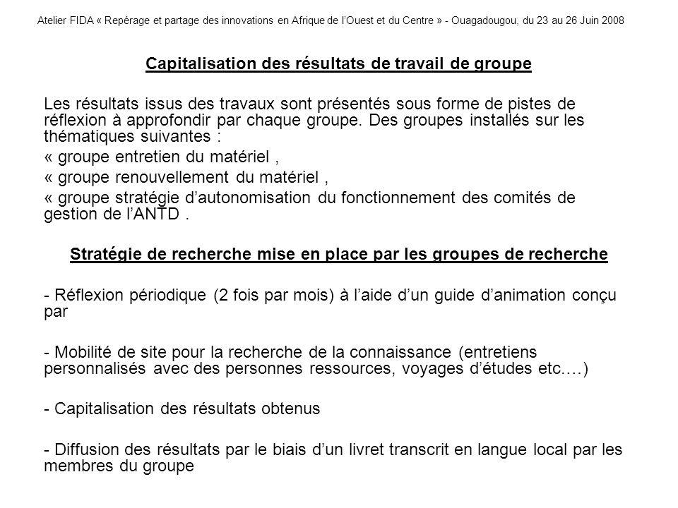Atelier FIDA « Repérage et partage des innovations en Afrique de lOuest et du Centre » - Ouagadougou, du 23 au 26 Juin 2008 Capitalisation des résulta