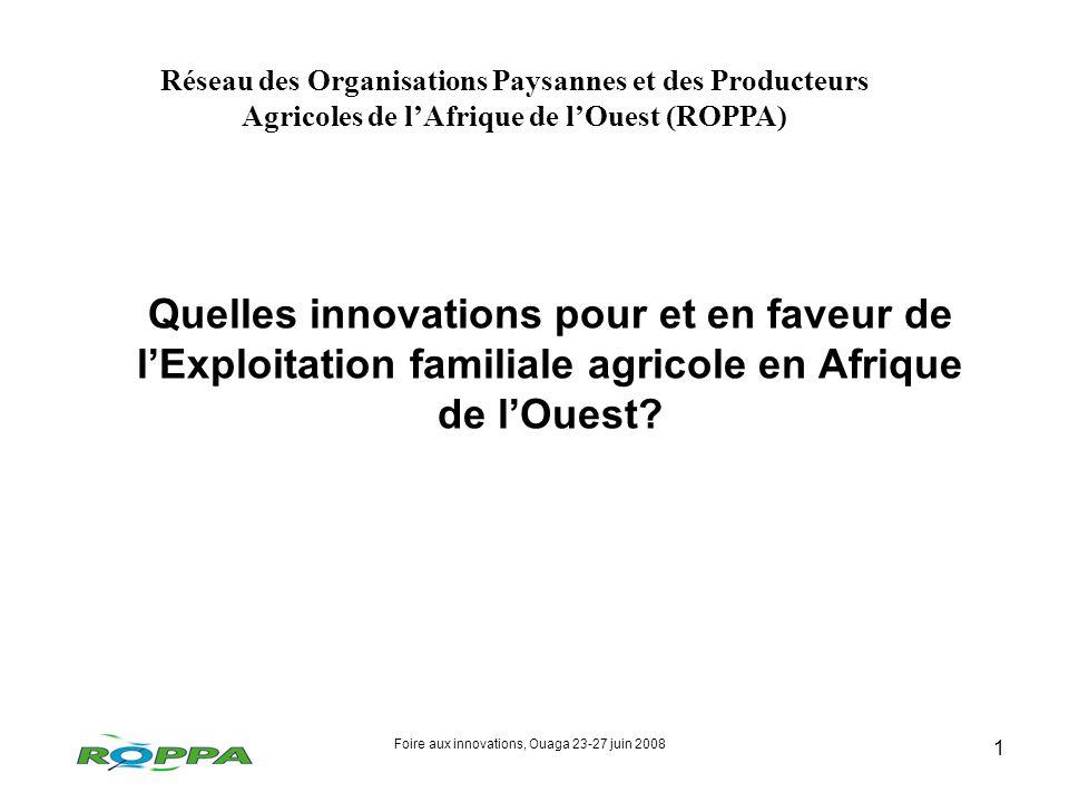Foire aux innovations, Ouaga 23-27 juin 2008 1 Quelles innovations pour et en faveur de lExploitation familiale agricole en Afrique de lOuest.