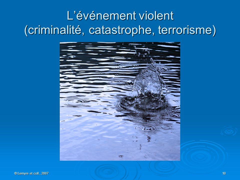 © Lemyre et coll., 2007 10 Lévénement violent (criminalité, catastrophe, terrorisme)