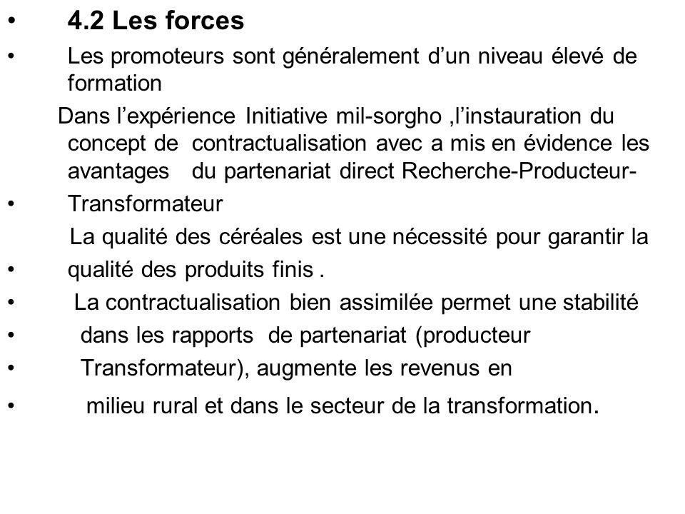 4.2 Les forces Les promoteurs sont généralement dun niveau élevé de formation Dans lexpérience Initiative mil-sorgho,linstauration du concept de contr