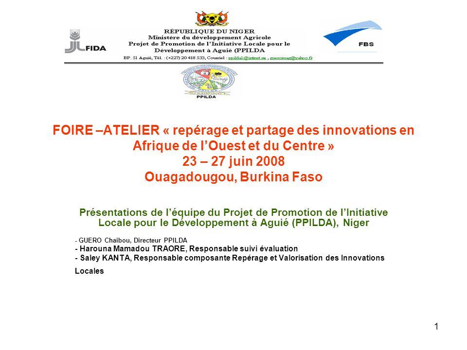 1 FOIRE –ATELIER « repérage et partage des innovations en Afrique de lOuest et du Centre » 23 – 27 juin 2008 Ouagadougou, Burkina Faso Présentations d