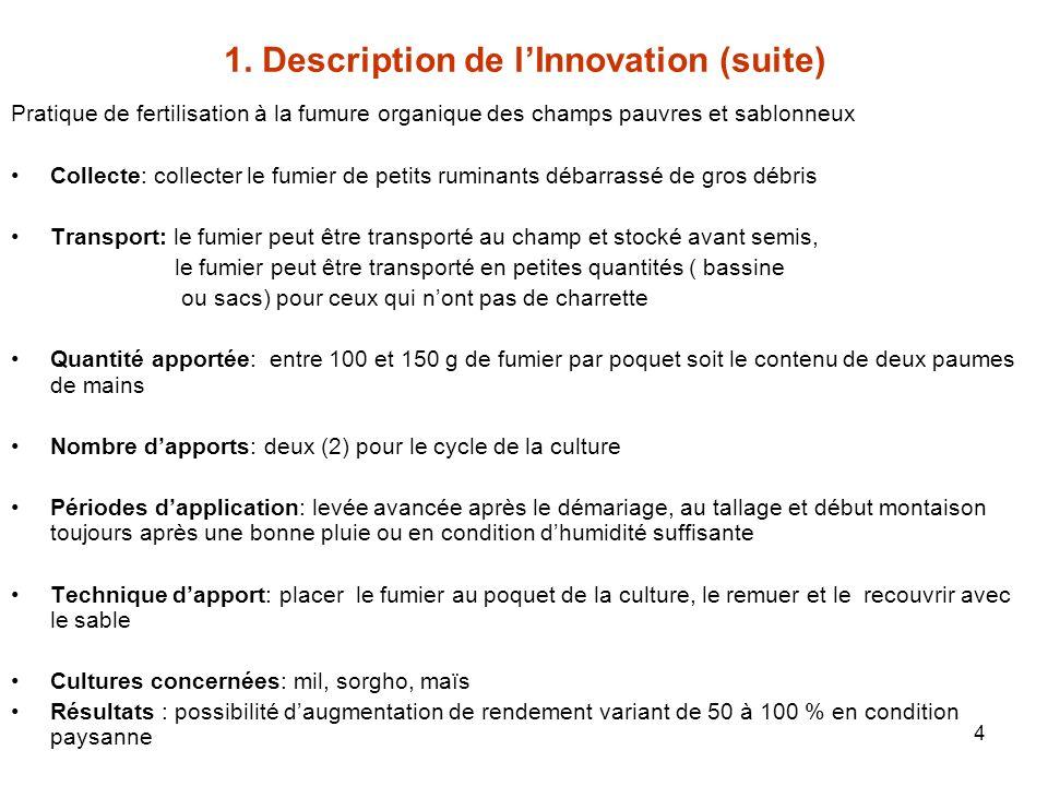 4 1. Description de lInnovation (suite) Pratique de fertilisation à la fumure organique des champs pauvres et sablonneux Collecte: collecter le fumier