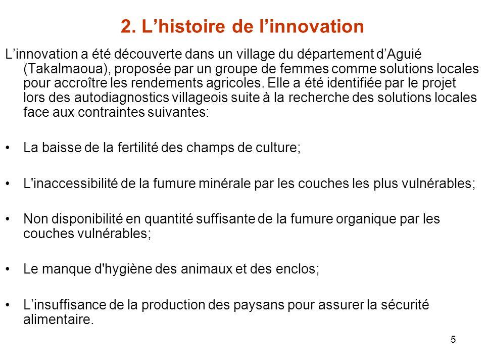 5 2. Lhistoire de linnovation Linnovation a été découverte dans un village du département dAguié (Takalmaoua), proposée par un groupe de femmes comme