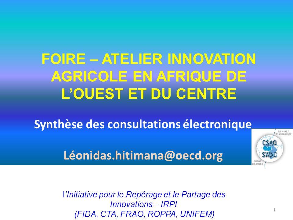 Synthèse des consultations électronique Léonidas.hitimana@oecd.org 1 FOIRE – ATELIER INNOVATION AGRICOLE EN AFRIQUE DE LOUEST ET DU CENTRE lInitiative