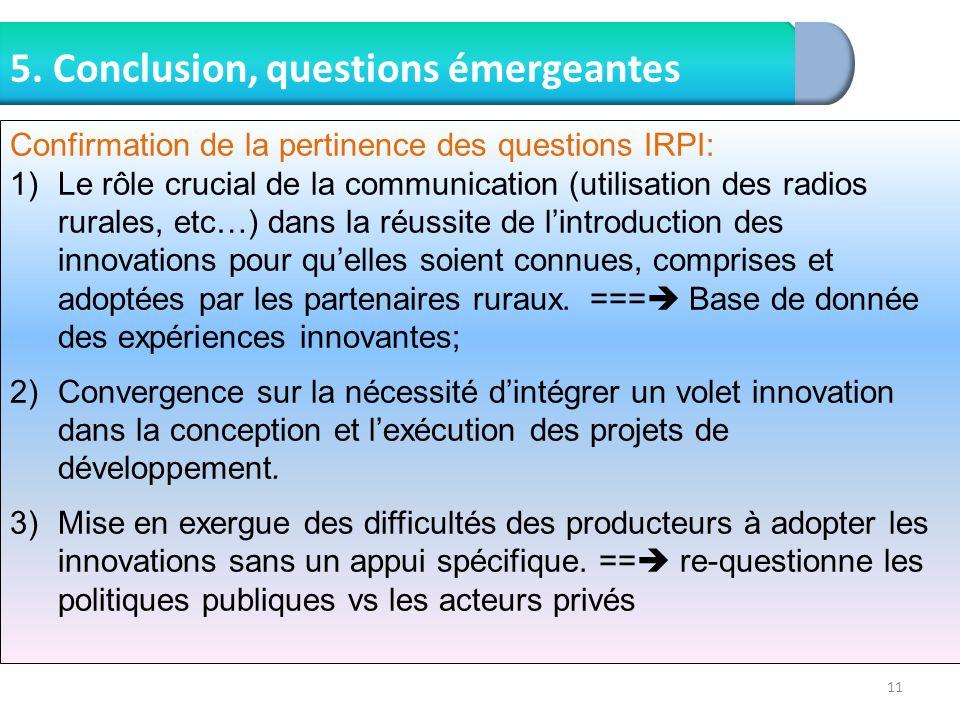 11 5. Conclusion, questions émergeantes Confirmation de la pertinence des questions IRPI: 1)Le rôle crucial de la communication (utilisation des radio