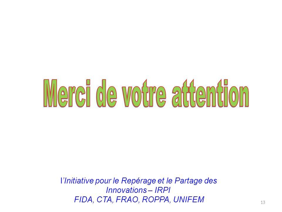 13 lInitiative pour le Repérage et le Partage des Innovations – IRPI FIDA, CTA, FRAO, ROPPA, UNIFEM