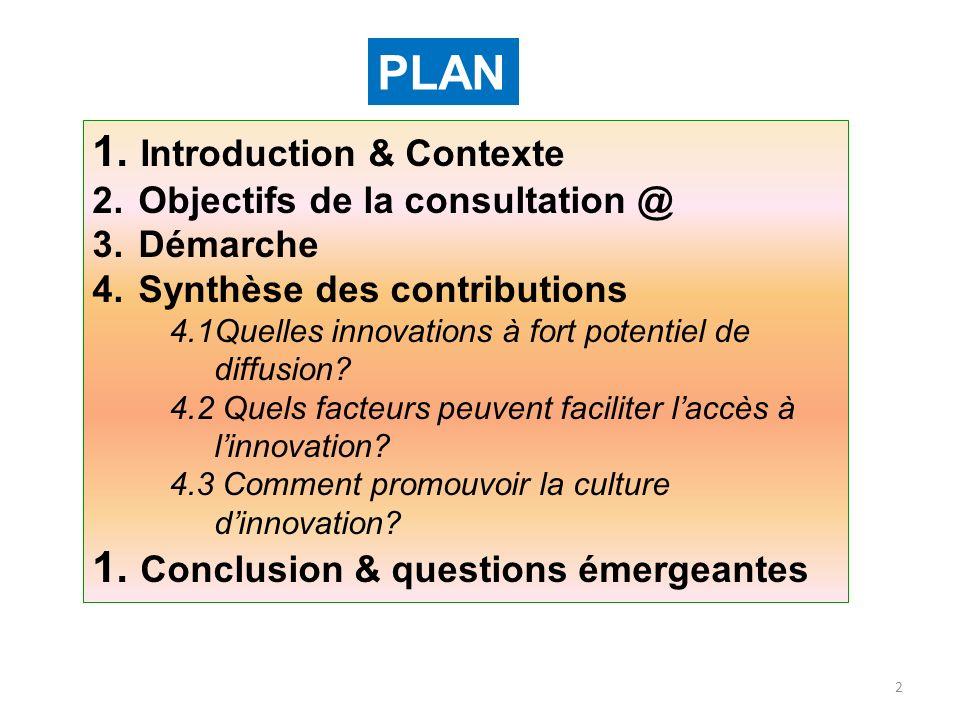 2 1. Introduction & Contexte 2. Objectifs de la consultation @ 3. Démarche 4. Synthèse des contributions 4.1Quelles innovations à fort potentiel de di