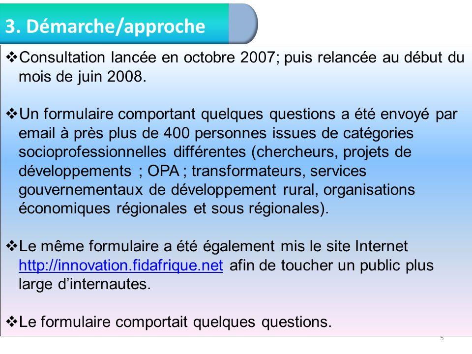 5 3. Démarche/approche Consultation lancée en octobre 2007; puis relancée au début du mois de juin 2008. Un formulaire comportant quelques questions a