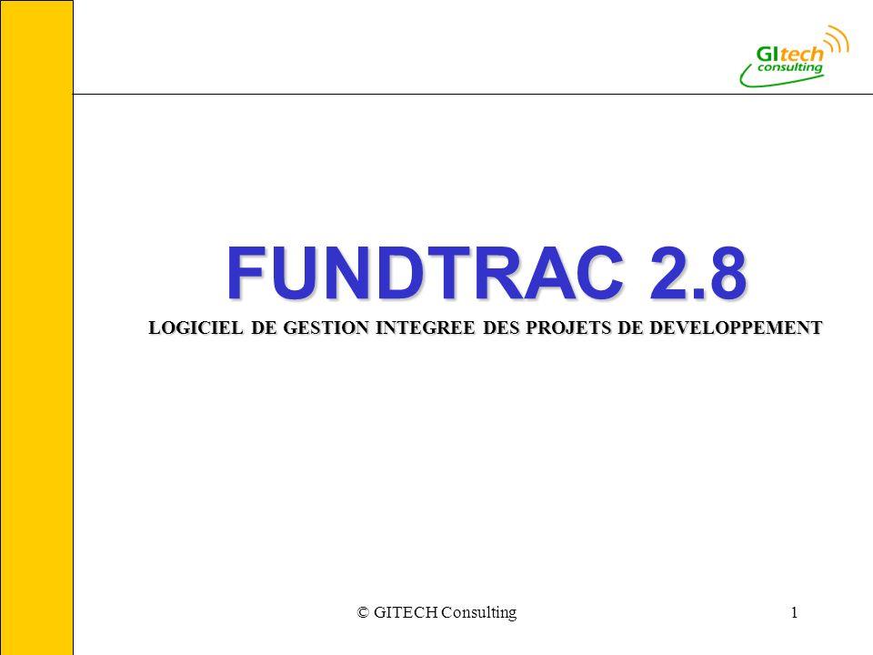 © GITECH Consulting1 FUNDTRAC 2.8 LOGICIEL DE GESTION INTEGREE DES PROJETS DE DEVELOPPEMENT