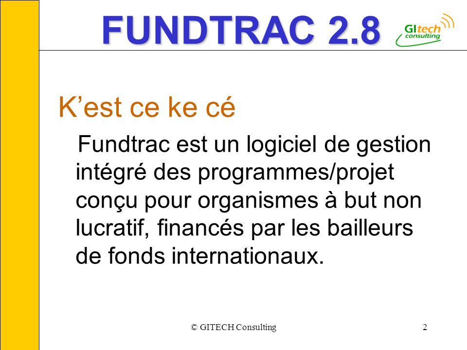 © GITECH Consulting2 FUNDTRAC 2.8 Kest ce ke cé Fundtrac est un logiciel de gestion intégré des programmes/projet conçu pour organismes à but non lucr