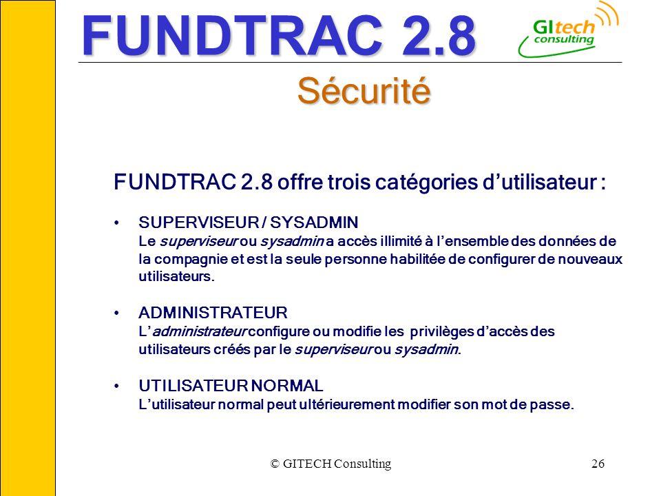 © GITECH Consulting26 ___________________________________________________________ Sécurité FUNDTRAC 2.8 offre trois catégories dutilisateur : SUPERVIS