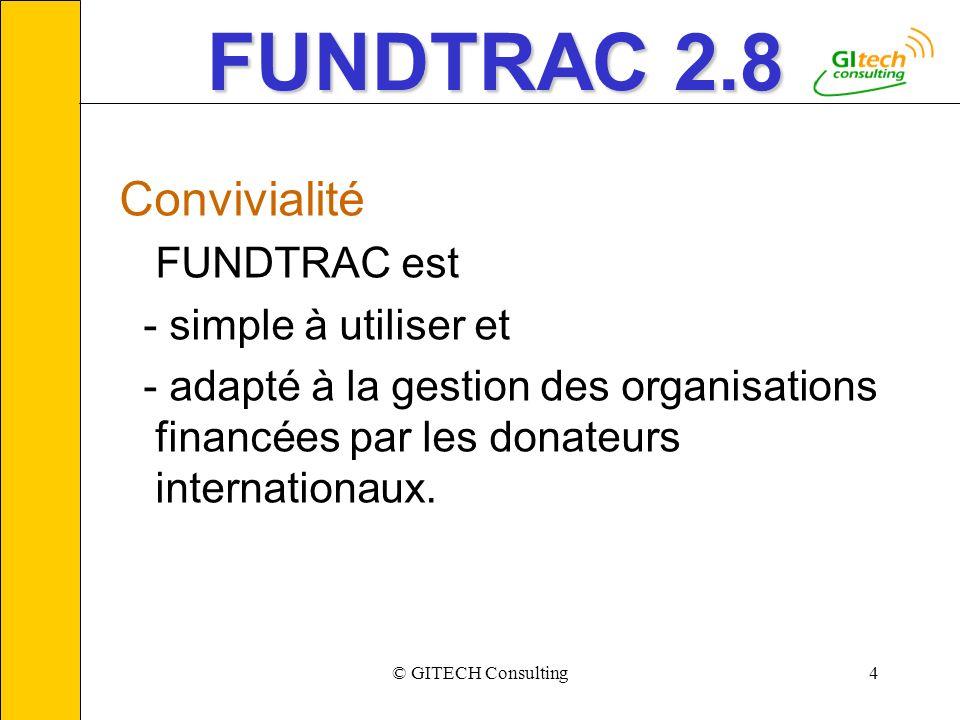 © GITECH Consulting4 FUNDTRAC 2.8 Convivialité FUNDTRAC est - simple à utiliser et - adapté à la gestion des organisations financées par les donateurs