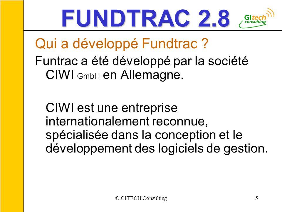 © GITECH Consulting5 FUNDTRAC 2.8 Qui a développé Fundtrac ? Funtrac a été développé par la société CIWI GmbH en Allemagne. CIWI est une entreprise in