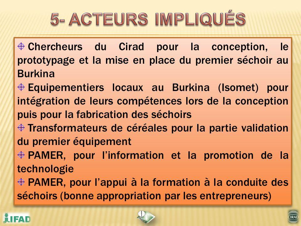 Chercheurs du Cirad pour la conception, le prototypage et la mise en place du premier séchoir au Burkina Equipementiers locaux au Burkina (Isomet) pou