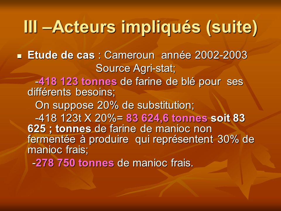 III –Acteurs impliqués (suite) Etude de cas : Cameroun année 2002-2003 Etude de cas : Cameroun année 2002-2003 Source Agri-stat; Source Agri-stat; -41