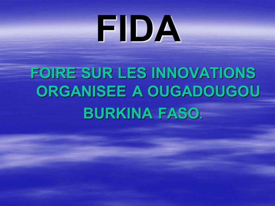 FIDA FOIRE SUR LES INNOVATIONS ORGANISEE A OUGADOUGOU BURKINA FASO.