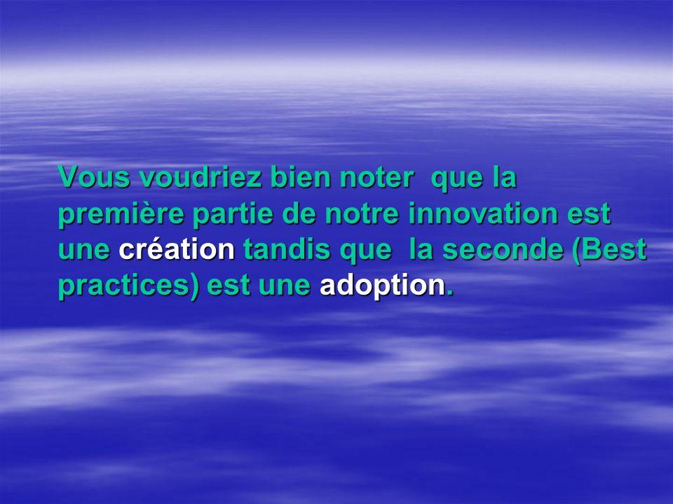 Vous voudriez bien noter que la première partie de notre innovation est une création tandis que la seconde (Best practices) est une adoption.