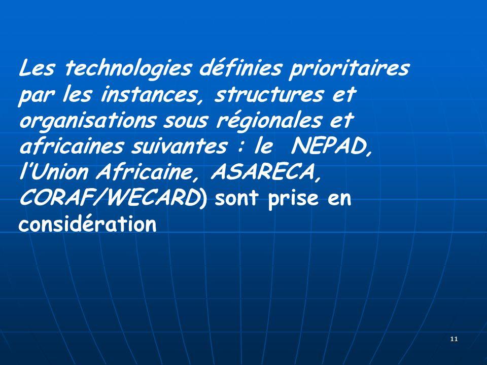 11 Les technologies définies prioritaires par les instances, structures et organisations sous régionales et africaines suivantes : le NEPAD, lUnion Africaine, ASARECA, CORAF/WECARD) sont prise en considération
