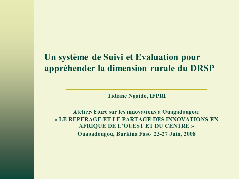Page 22 Dispositif au Senegal Comprendre les problèmes et les questions de pauvreté: chef de file: ISRA et collaborateurs: ANSD,, FONGS, Cellule DSRP, CRES, IFPRI Développement dun cadre et planification pour lintervention sectorielle: Chef de file Cellule du DSRP et collaborateurs: Direction de la planification, CNCR, DAPS, IFPRI, Mise en œuvre des actions: chef de file Cellule du DSRP et collaborateurs : DAPS, DCEF et DB, projets des autres bailleurs, FIDAfrique, CNCR, ANCR, IFPRI identification des options réussies et les parties prenantes appropriées: Chef de file CRES/Université Cheikh Anta Diop et collaborateurs: Cellule de DSRP, ISRA, DAPS, CNCR, ROPPA, FONGS, IFPRI Développer des mécanismes dintervention et définir les rôles des différentes parties prenantes.