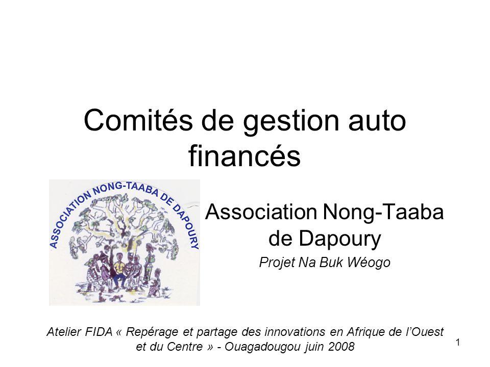 1 Comités de gestion auto financés Association Nong-Taaba de Dapoury Projet Na Buk Wéogo Atelier FIDA « Repérage et partage des innovations en Afrique