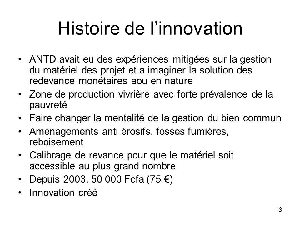 3 Histoire de linnovation ANTD avait eu des expériences mitigées sur la gestion du matériel des projet et a imaginer la solution des redevance monétai