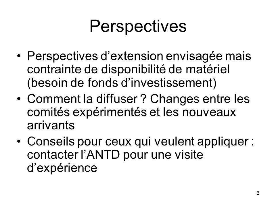 6 Perspectives Perspectives dextension envisagée mais contrainte de disponibilité de matériel (besoin de fonds dinvestissement) Comment la diffuser ?