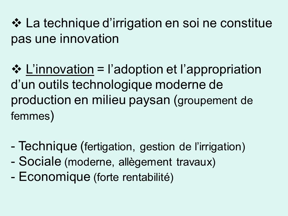 La technique dirrigation en soi ne constitue pas une innovation Linnovation = ladoption et lappropriation dun outils technologique moderne de producti