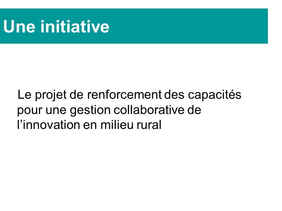 Une initiative Le projet de renforcement des capacités pour une gestion collaborative de linnovation en milieu rural