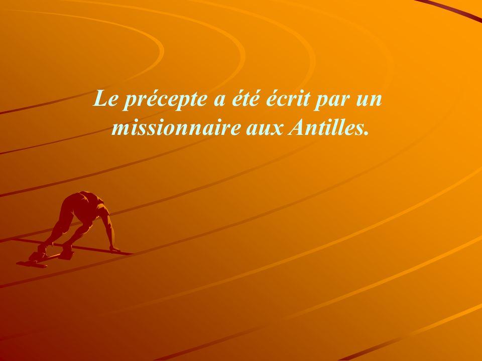 Le précepte a été écrit par un missionnaire aux Antilles.