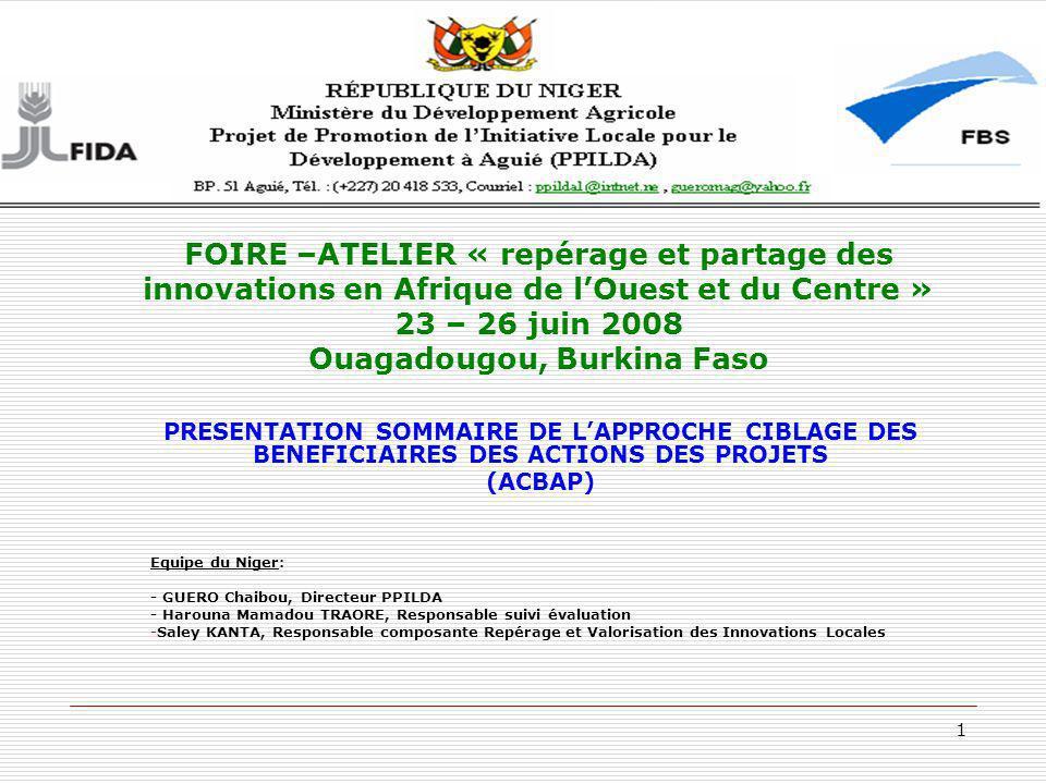 1 PRESENTATION SOMMAIRE DE LAPPROCHE CIBLAGE DES BENEFICIAIRES DES ACTIONS DES PROJETS (ACBAP) Equipe du Niger: - GUERO Chaibou, Directeur PPILDA - Ha
