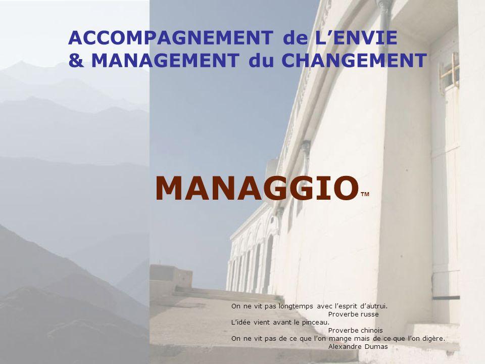 ACCOMPAGNEMENT de LENVIE & MANAGEMENT du CHANGEMENT MANAGGIO On ne vit pas longtemps avec lesprit dautrui.