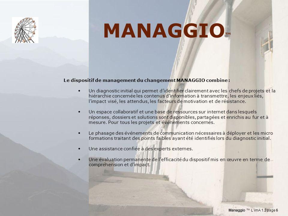 MANAGGIO Le dispositif de management du changement MANAGGIO combine : Un diagnostic initial qui permet didentifier clairement avec les chefs de projets et la hiérarchie concernée les contenus dinformation à transmettre, les enjeux liés, limpact visé, les attendus, les facteurs de motivation et de résistance.