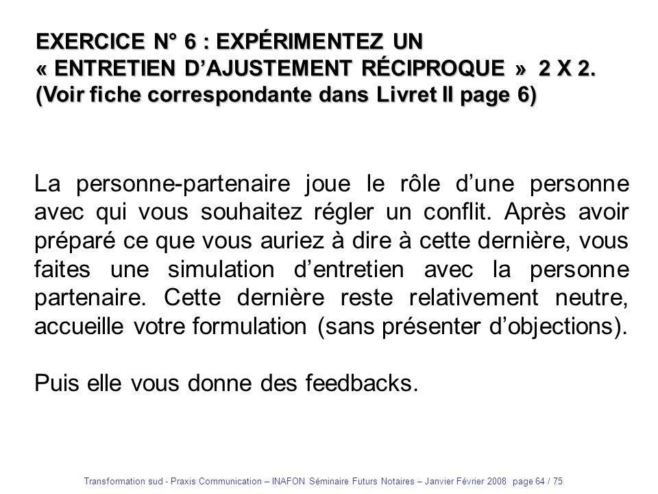Transformation sud - Praxis Communication – INAFON Séminaire Futurs Notaires – Janvier Février 2008 page 63 / 75 Les valeurs…..