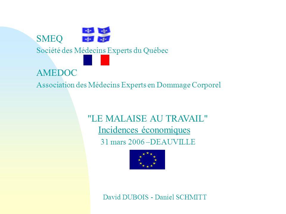 SMEQ Société des Médecins Experts du Québec AMEDOC Association des Médecins Experts en Dommage Corporel LE MALAISE AU TRAVAIL Incidences économiques 31 mars 2006 –DEAUVILLE David DUBOIS - Daniel SCHMITT