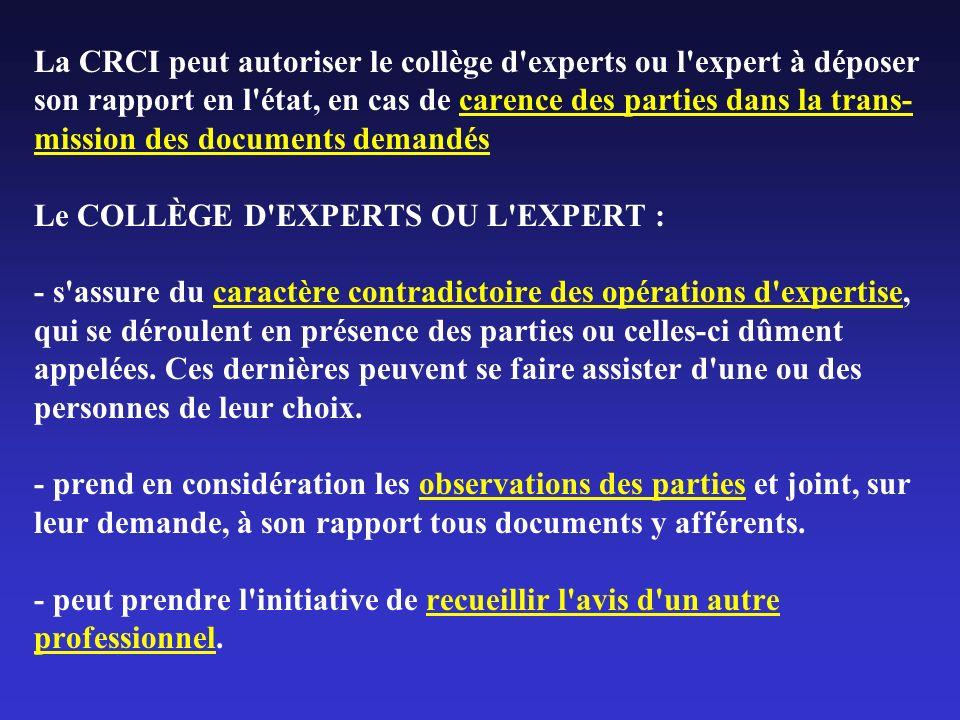 La CRCI peut autoriser le collège d'experts ou l'expert à déposer son rapport en l'état, en cas de carence des parties dans la trans- mission des docu